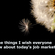 3 Things I Wish People Knew About the Job Market