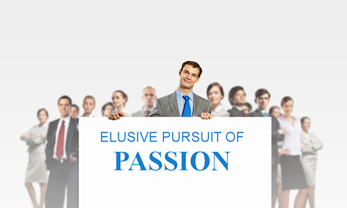 Elusive pursuit of passion
