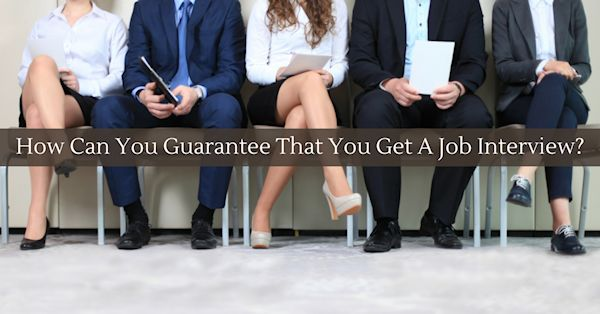 How Can You Guarantee That You Get A Job Interview?