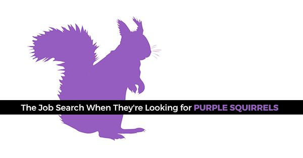 The job search when they're looking for unicorns & purple squirrels