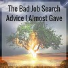 The Bad Job Search Advice I Almost Gave